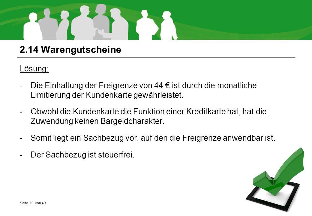 Seite 32 von 43 2.14 Warengutscheine Lösung: -Die Einhaltung der Freigrenze von 44 € ist durch die monatliche Limitierung der Kundenkarte gewährleiste
