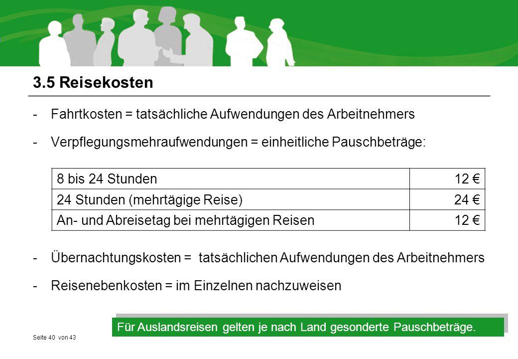 Seite 40 von 43 3.5 Reisekosten -Fahrtkosten = tatsächliche Aufwendungen des Arbeitnehmers -Verpflegungsmehraufwendungen = einheitliche Pauschbeträge: