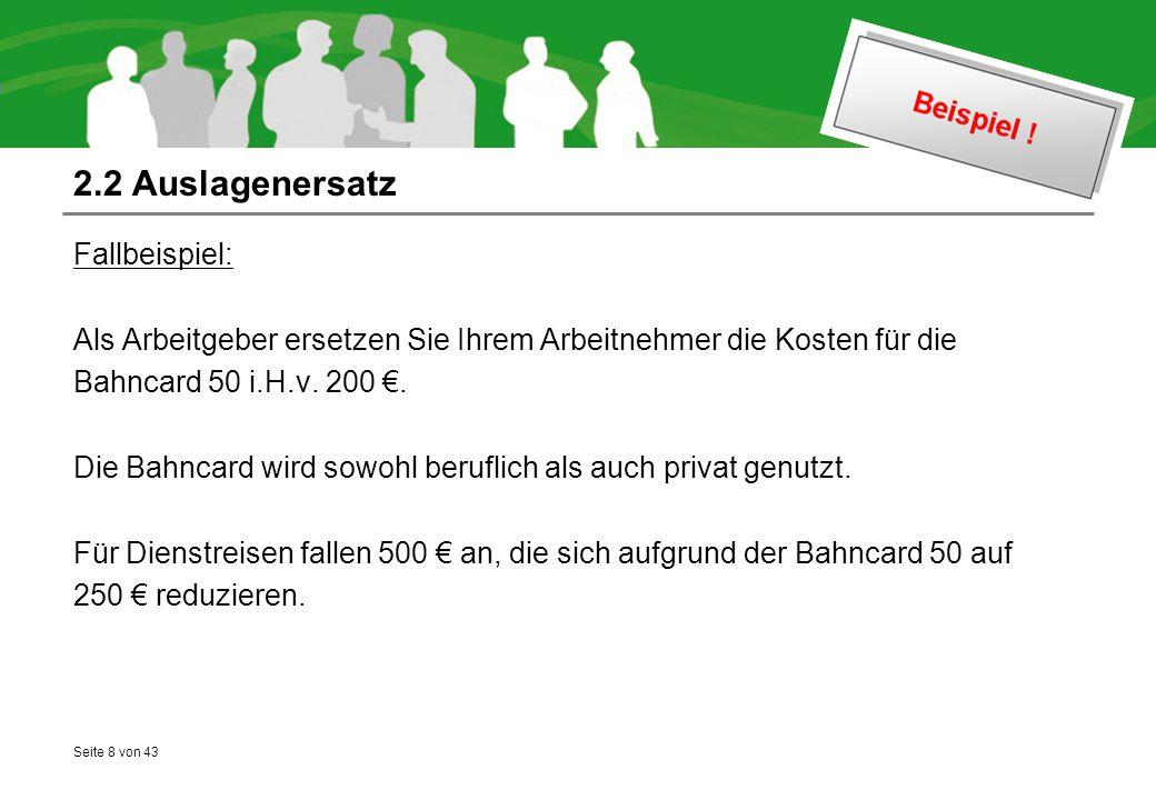 Seite 8 von 43 2.2 Auslagenersatz Fallbeispiel: Als Arbeitgeber ersetzen Sie Ihrem Arbeitnehmer die Kosten für die Bahncard 50 i.H.v. 200 €. Die Bahnc