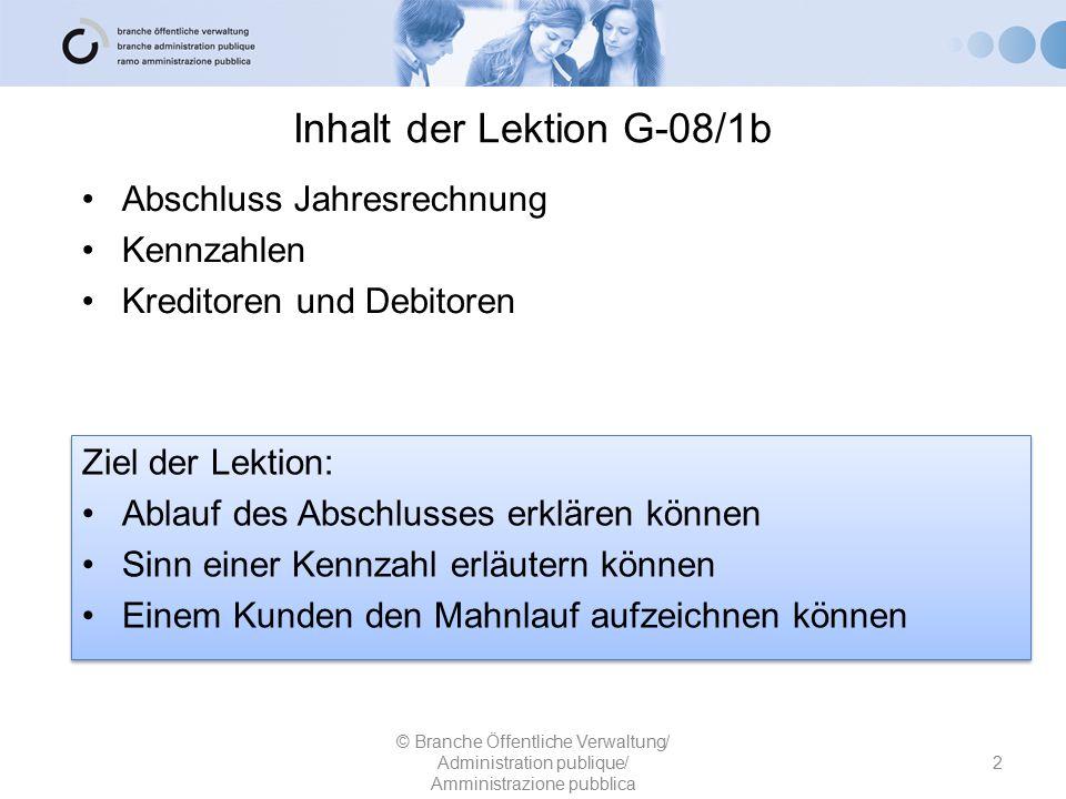 Inhalt der Lektion G-08/1b Abschluss Jahresrechnung Kennzahlen Kreditoren und Debitoren 2 © Branche Öffentliche Verwaltung/ Administration publique/ A