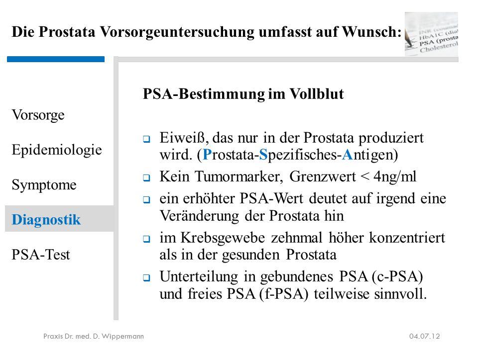 Die Prostata Vorsorgeuntersuchung umfasst auf Wunsch : PSA-Bestimmung im Vollblut  Eiweiß, das nur in der Prostata produziert wird. (Prostata-Spezifi