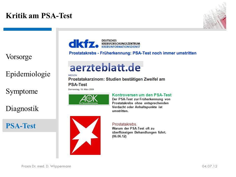 Kritik am PSA-Test 04.07.12Praxis Dr. med. D. Wippermann Vorsorge Epidemiologie Symptome Diagnostik PSA-Test Kontroversen um den PSA-Test Der PSA-Test