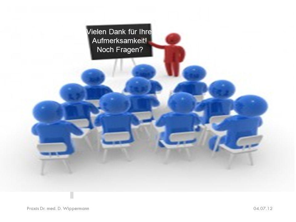04.07.12Praxis Dr. med. D. Wippermann Vielen Dank für Ihre Aufmerksamkeit! Noch Fragen?