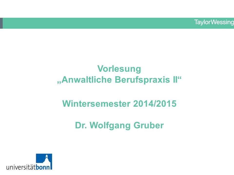 """Vorlesung """"Anwaltliche Berufspraxis II"""" Wintersemester 2014/2015 Dr. Wolfgang Gruber"""