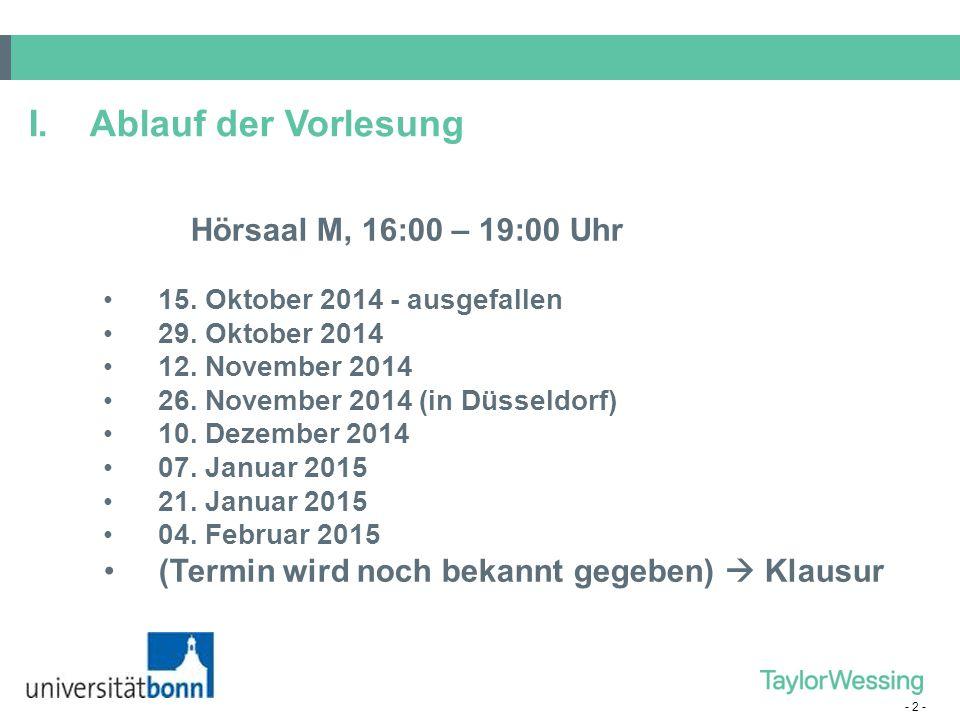 - 2 - Hörsaal M, 16:00 – 19:00 Uhr 15. Oktober 2014 - ausgefallen 29. Oktober 2014 12. November 2014 26. November 2014 (in Düsseldorf) 10. Dezember 20