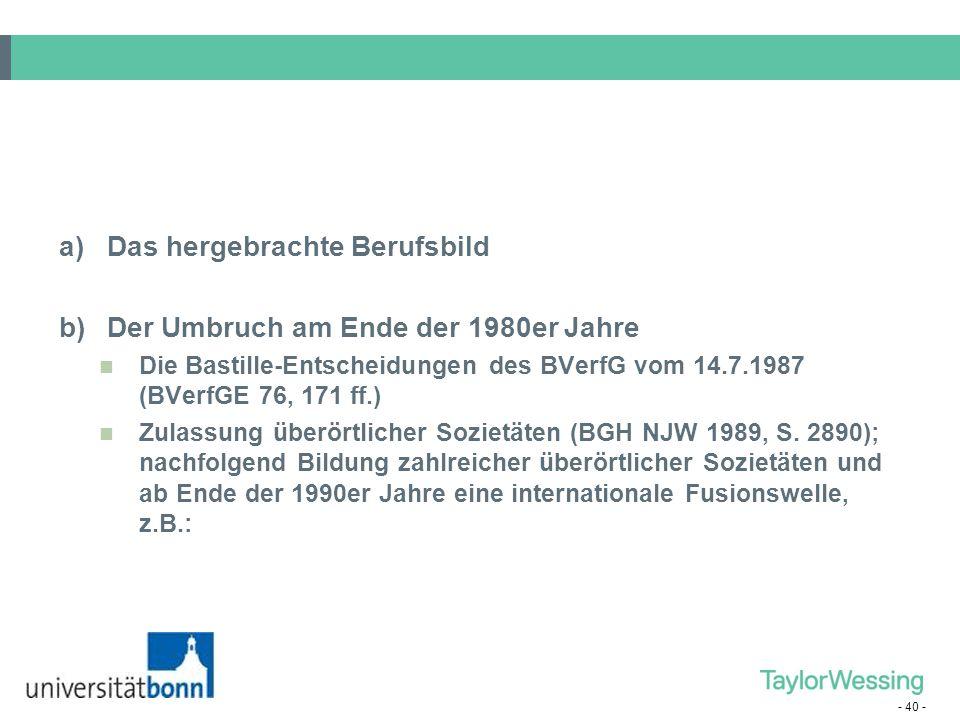 - 40 - a)Das hergebrachte Berufsbild b)Der Umbruch am Ende der 1980er Jahre Die Bastille-Entscheidungen des BVerfG vom 14.7.1987 (BVerfGE 76, 171 ff.)