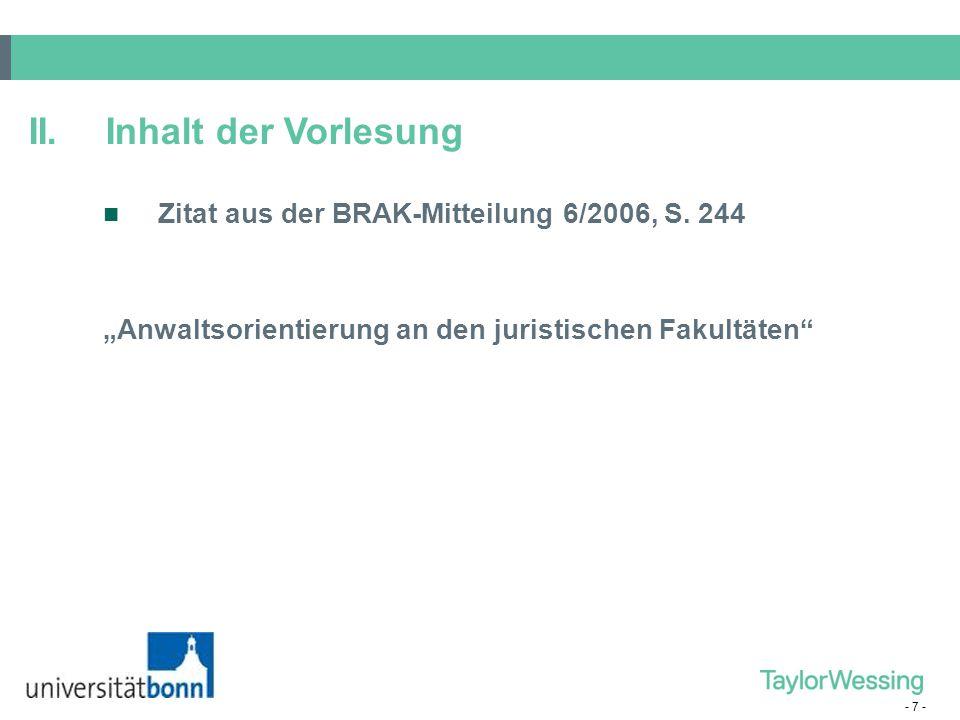 """- 7 - II.Inhalt der Vorlesung Zitat aus der BRAK-Mitteilung 6/2006, S. 244 """"Anwaltsorientierung an den juristischen Fakultäten"""""""