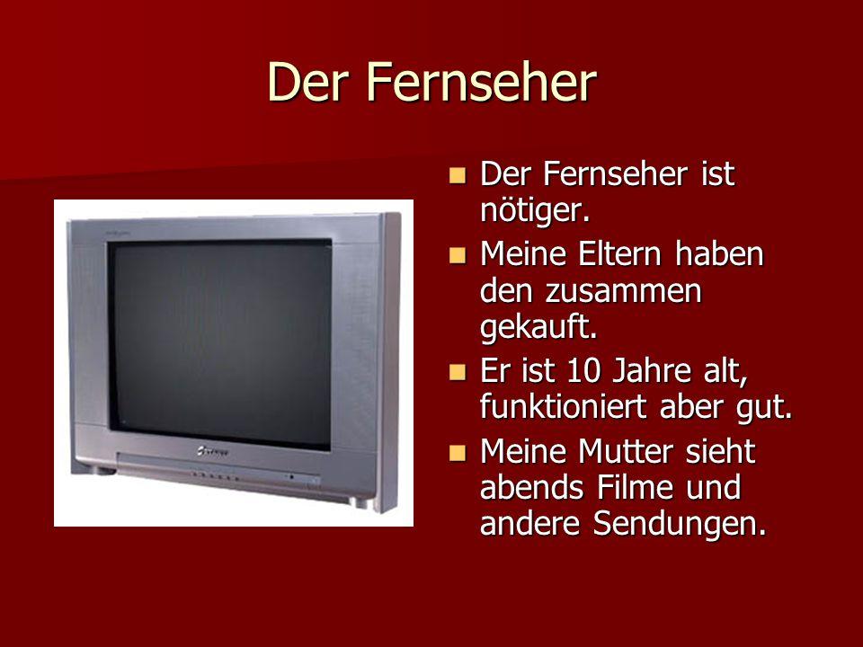 Der Fernseher Der Fernseher ist nötiger. Der Fernseher ist nötiger. Meine Eltern haben den zusammen gekauft. Meine Eltern haben den zusammen gekauft.