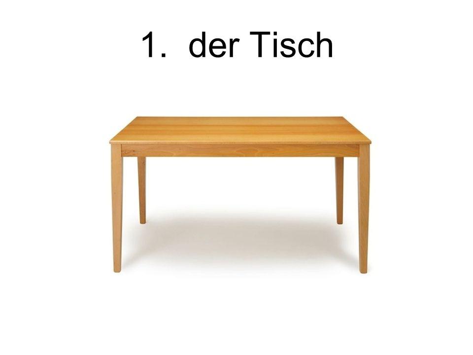 1. der Tisch