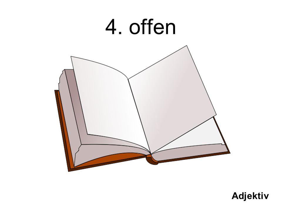 4. offen Adjektiv