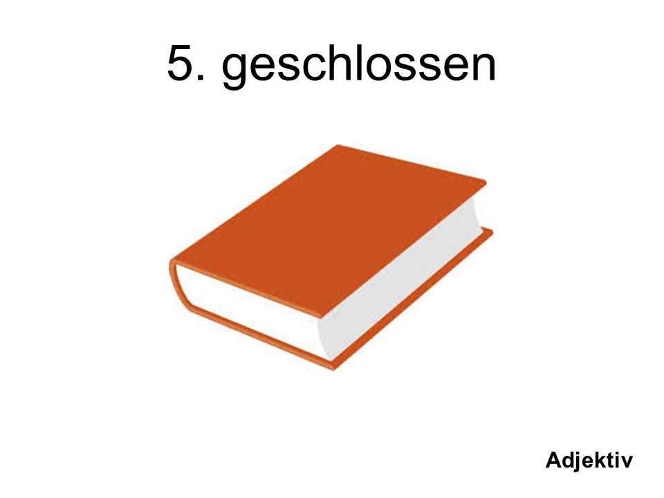 5. geschlossen Adjektiv