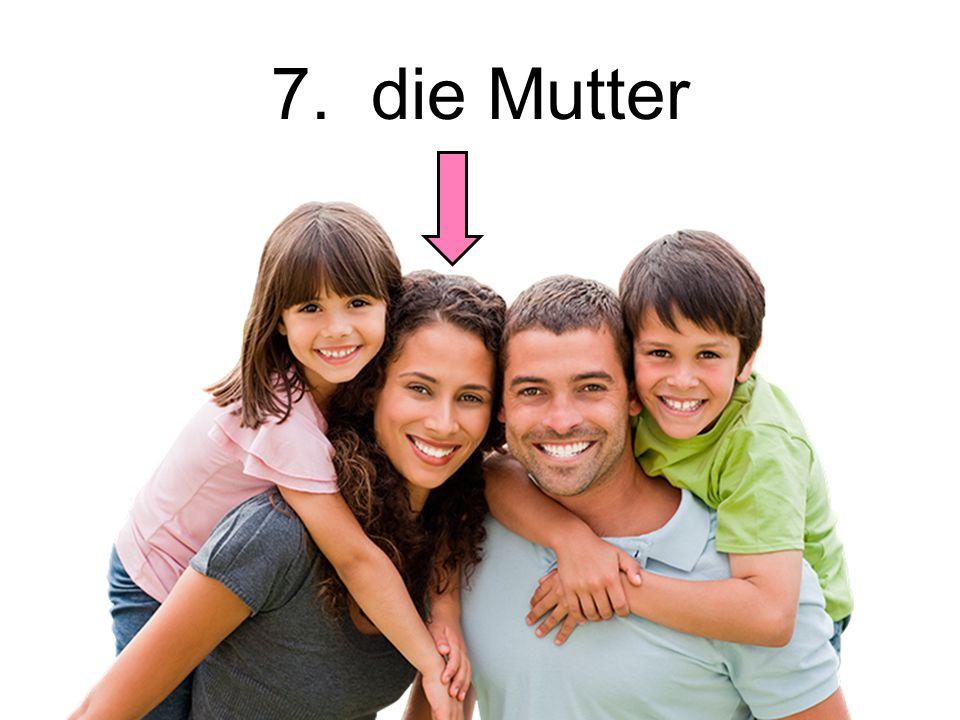 7. die Mutter