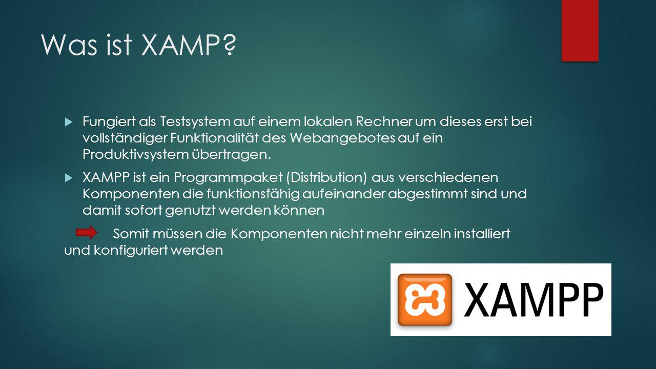 Was ist XAMP?  Fungiert als Testsystem auf einem lokalen Rechner um dieses erst bei vollständiger Funktionalität des Webangebotes auf ein Produktivsy