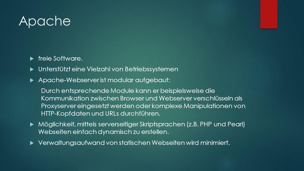 Apache  freie Software.  Unterstützt eine Vielzahl von Betriebssystemen  Apache-Webserver ist modular aufgebaut: Durch entsprechende Module kann er