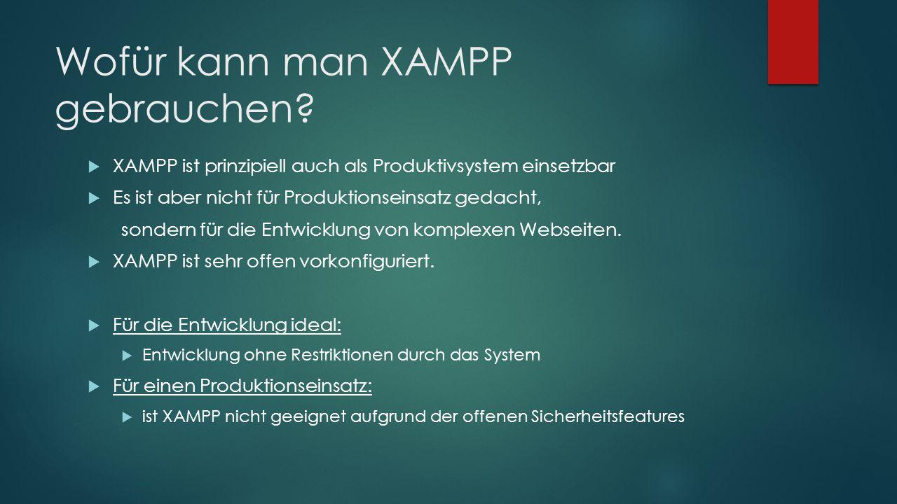 Wofür kann man XAMPP gebrauchen?  XAMPP ist prinzipiell auch als Produktivsystem einsetzbar  Es ist aber nicht für Produktionseinsatz gedacht, sonde