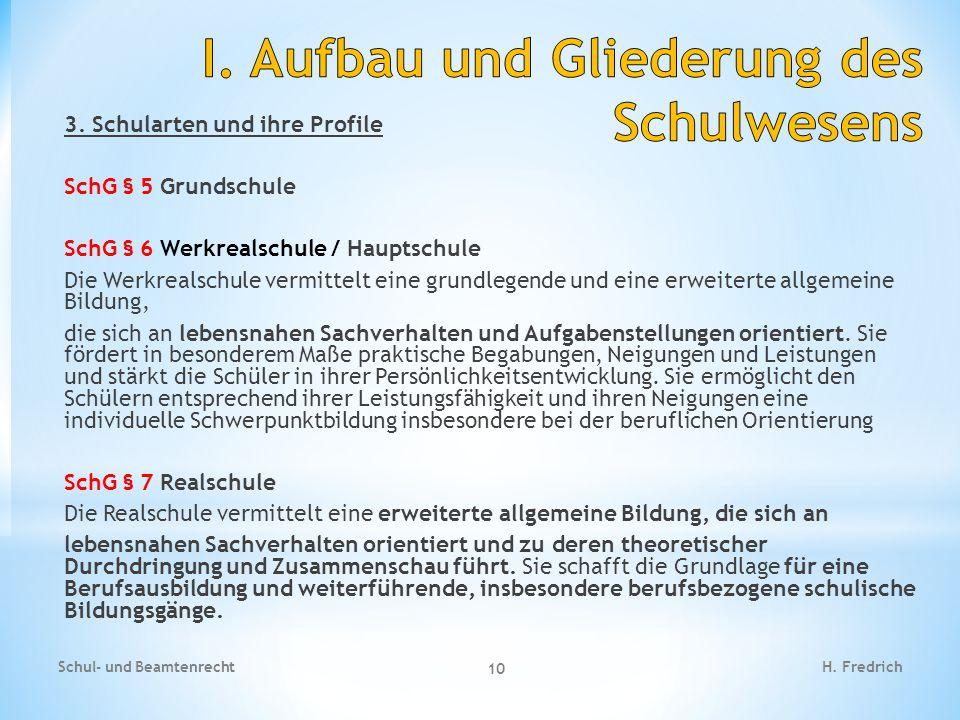 3. Schularten und ihre Profile SchG § 5 Grundschule SchG § 6 Werkrealschule / Hauptschule Die Werkrealschule vermittelt eine grundlegende und eine erw
