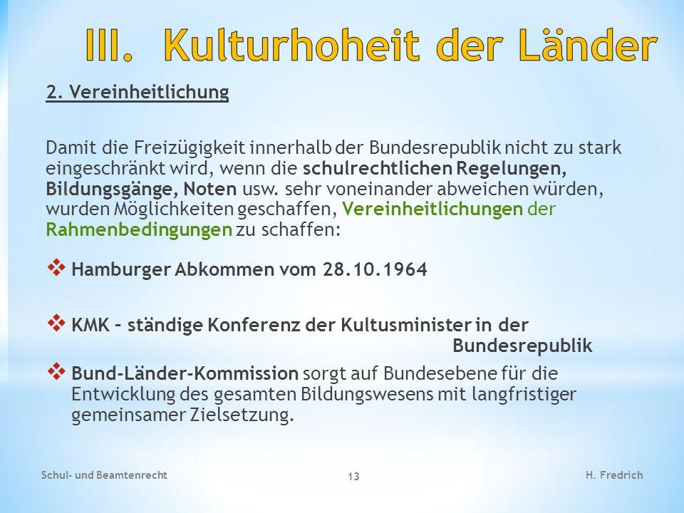 2. Vereinheitlichung Damit die Freizügigkeit innerhalb der Bundesrepublik nicht zu stark eingeschränkt wird, wenn die schulrechtlichen Regelungen, Bil