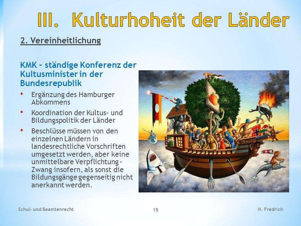 2. Vereinheitlichung KMK – ständige Konferenz der Kultusminister in der Bundesrepublik Ergänzung des Hamburger Abkommens Koordination der Kultus- und