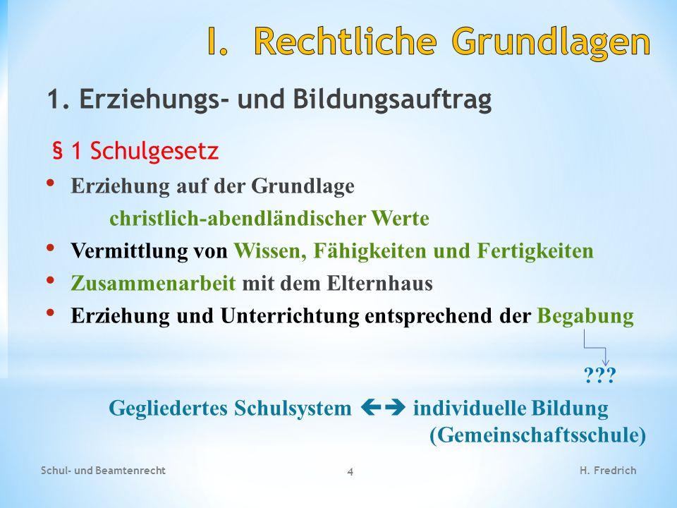 1. Erziehungs- und Bildungsauftrag § 1 Schulgesetz Erziehung auf der Grundlage christlich-abendländischer Werte Vermittlung von Wissen, Fähigkeiten un
