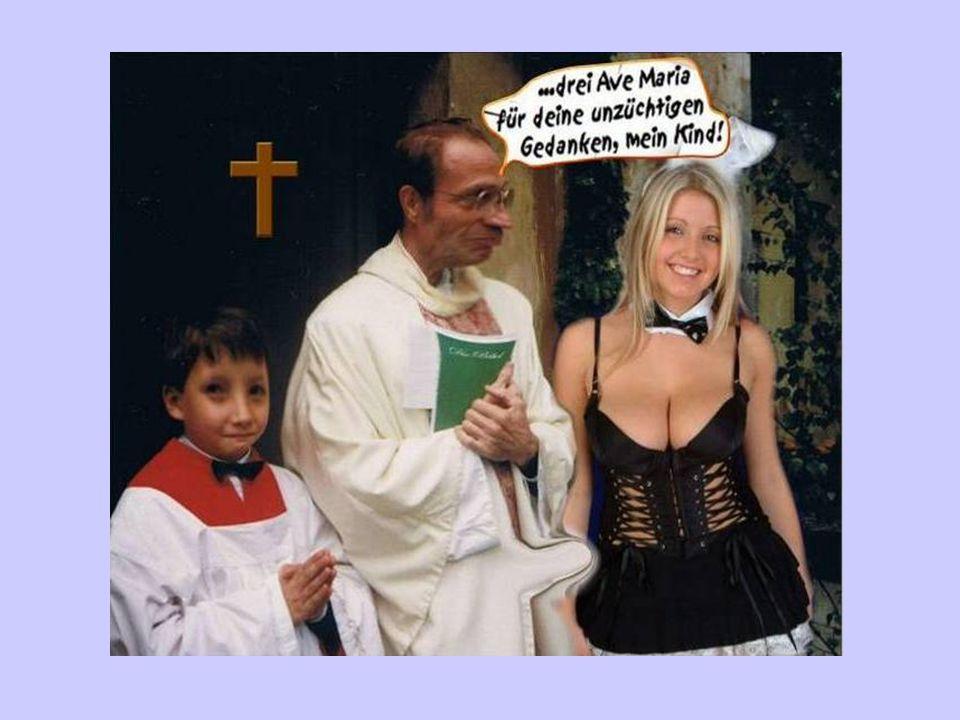 Der Priester antwortete: Verschwinde raus du Idiot, das ist meine Seite!