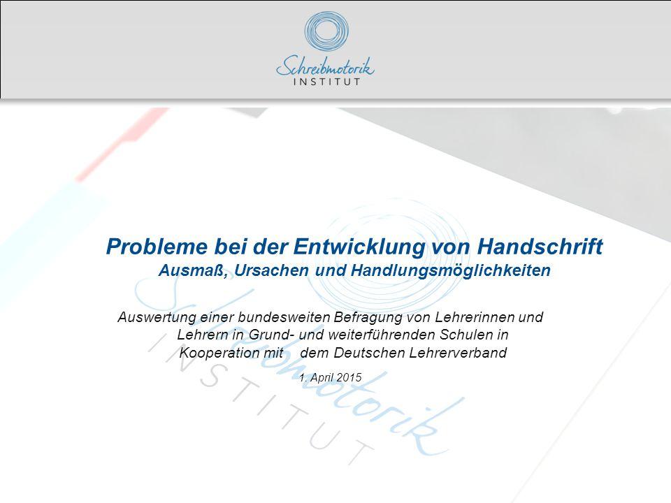 Probleme bei der Entwicklung von Handschrift Ausmaß, Ursachen und Handlungsmöglichkeiten Auswertung einer bundesweiten Befragung von Lehrerinnen und L
