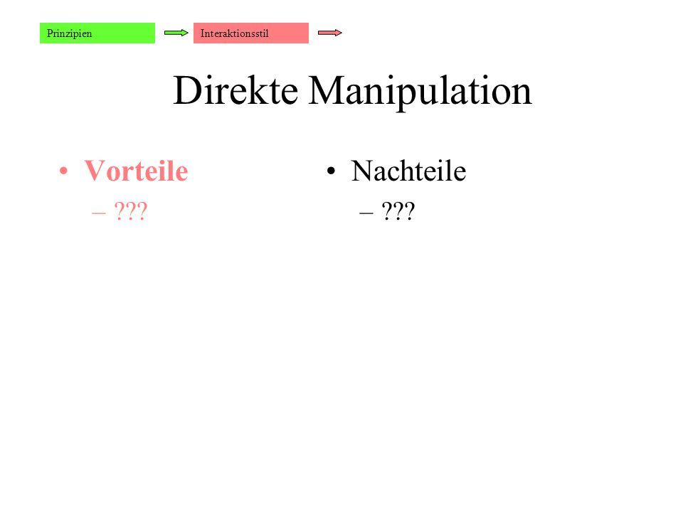 Direkte Manipulation Vorteile –??? Nachteile –??? PrinzipienInteraktionsstil