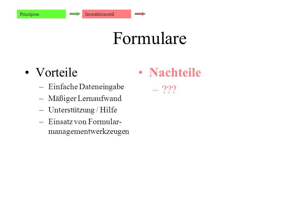 Formulare Vorteile –Einfache Dateneingabe –Mäßiger Lernaufwand –Unterstützung / Hilfe –Einsatz von Formular- managementwerkzeugen Nachteile –??.