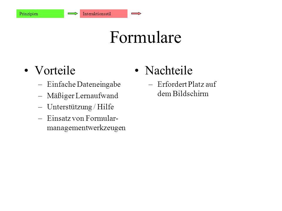 Formulare Vorteile –Einfache Dateneingabe –Mäßiger Lernaufwand –Unterstützung / Hilfe –Einsatz von Formular- managementwerkzeugen Nachteile –Erfordert Platz auf dem Bildschirm PrinzipienInteraktionsstil