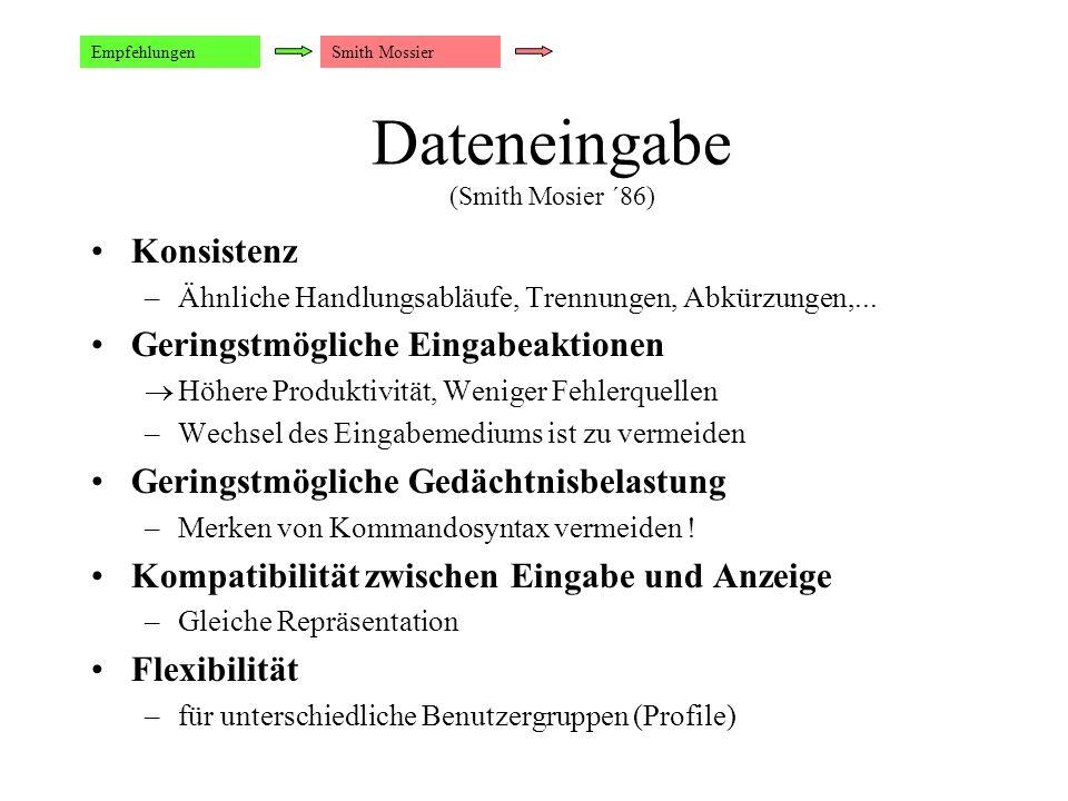 Dateneingabe (Smith Mosier ´86) Konsistenz –Ähnliche Handlungsabläufe, Trennungen, Abkürzungen,...