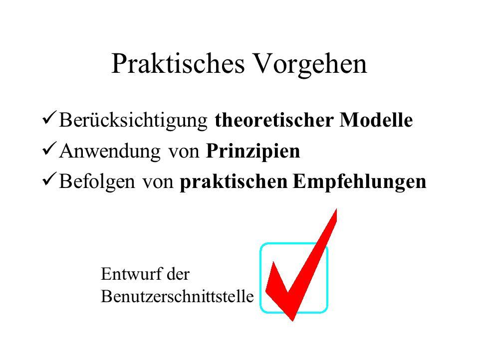 Praktisches Vorgehen Berücksichtigung theoretischer Modelle Anwendung von Prinzipien Befolgen von praktischen Empfehlungen Entwurf der Benutzerschnittstelle