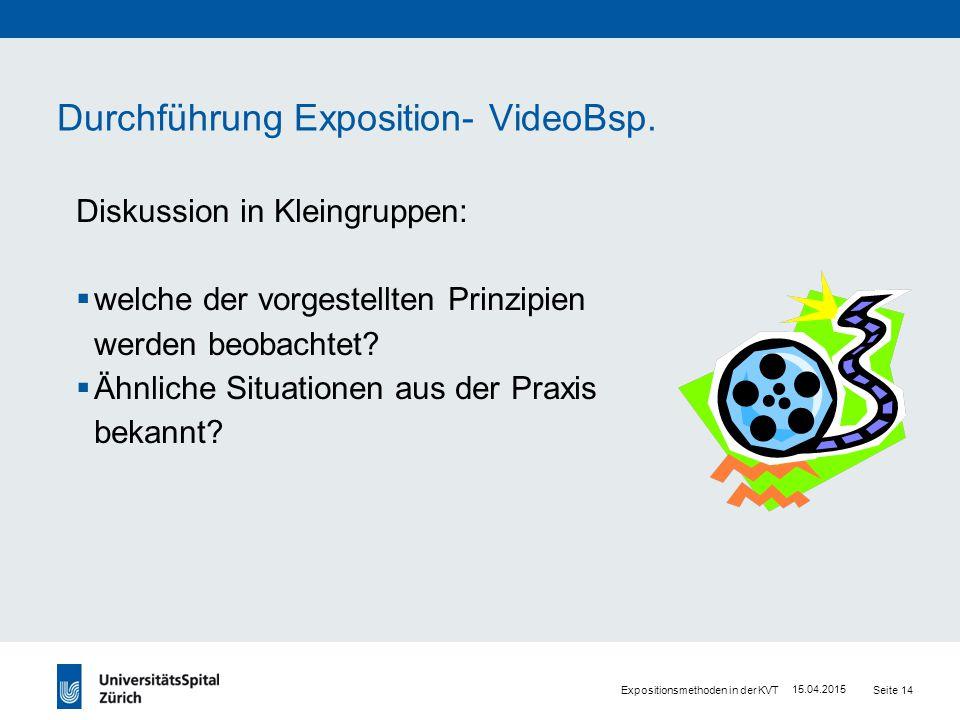 Expositionsmethoden in der KVT Seite 14 15.04.2015 Durchführung Exposition- VideoBsp.