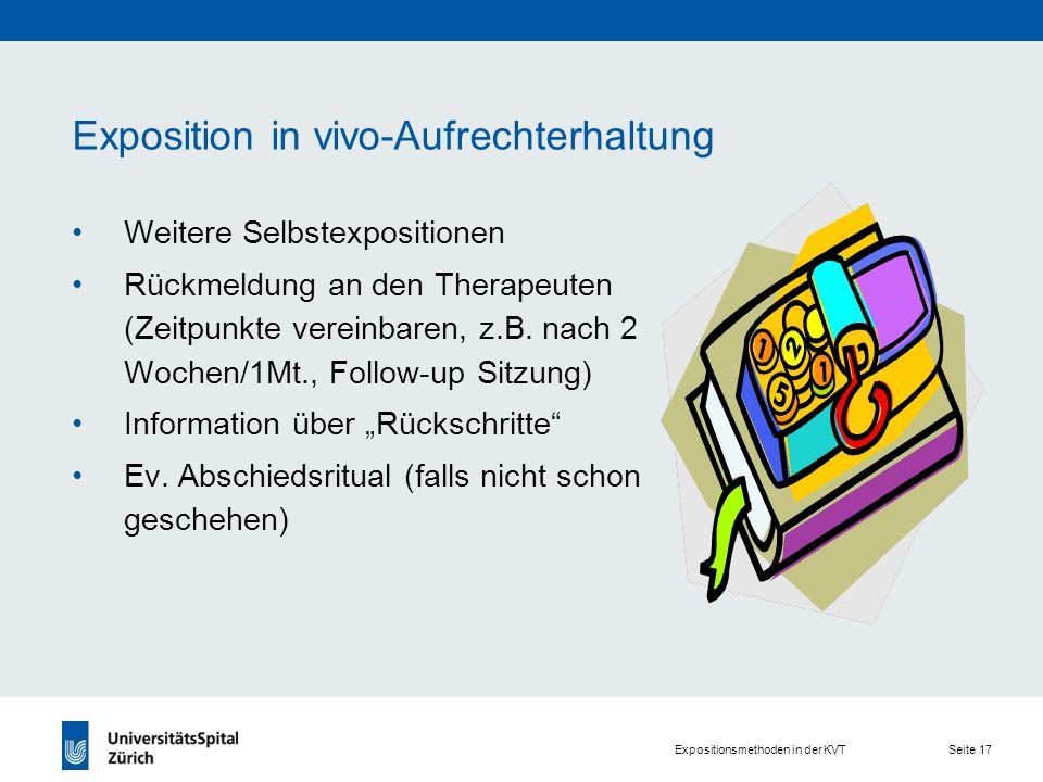 Expositionsmethoden in der KVT Seite 17 Exposition in vivo-Aufrechterhaltung Weitere Selbstexpositionen Rückmeldung an den Therapeuten (Zeitpunkte vereinbaren, z.B.