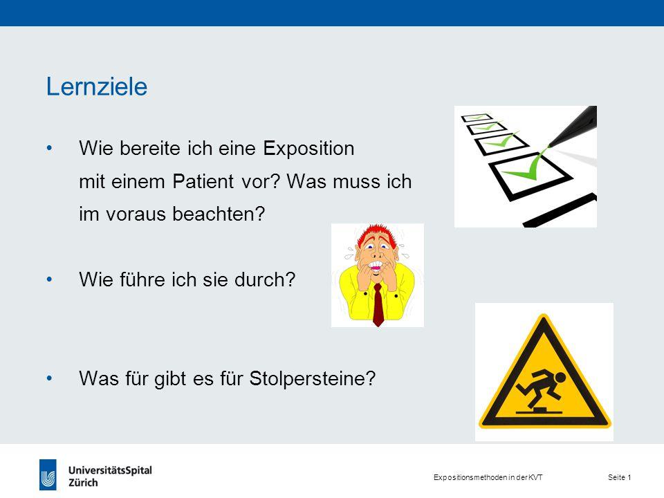 Expositionsmethoden in der KVT Seite 1 Lernziele Wie bereite ich eine Exposition mit einem Patient vor.