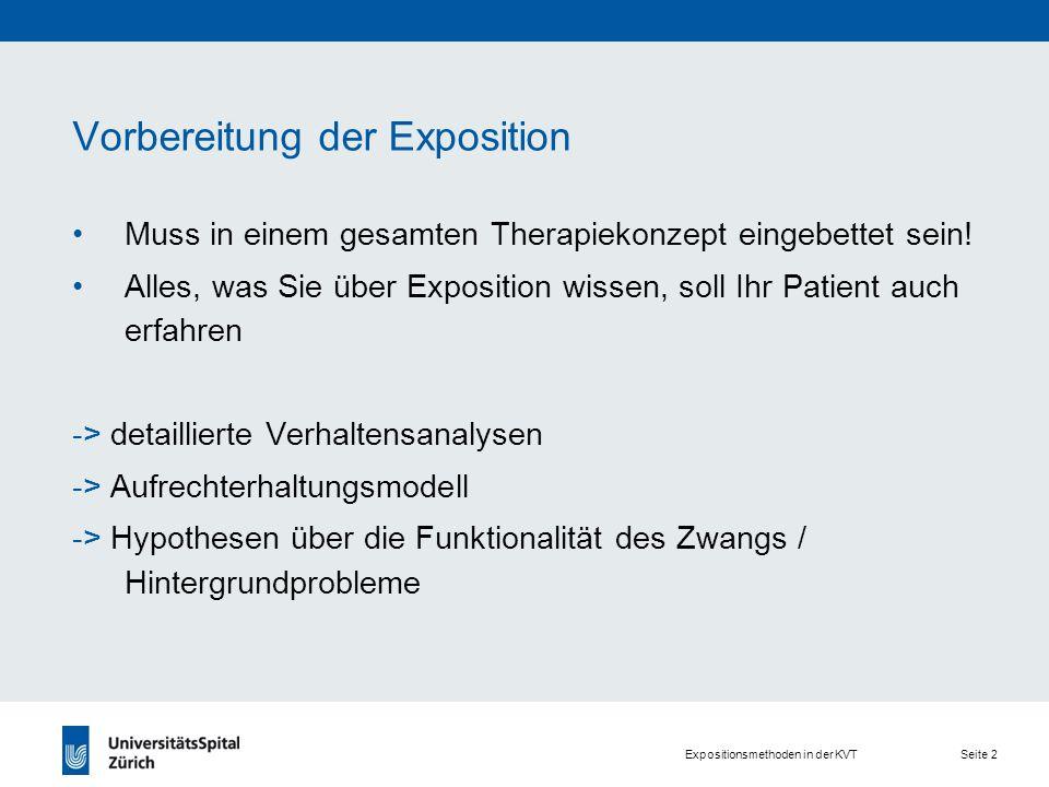 Expositionsmethoden in der KVT Seite 2 Vorbereitung der Exposition Muss in einem gesamten Therapiekonzept eingebettet sein.