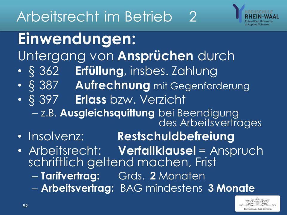 Arbeitsrecht im Betrieb 2 Einreden: Berücksichtigung nur, wenn vom Schuldner erhoben: Verjährung, §§ 194, 199 I, 214 – Jedes relative Recht, z.B.