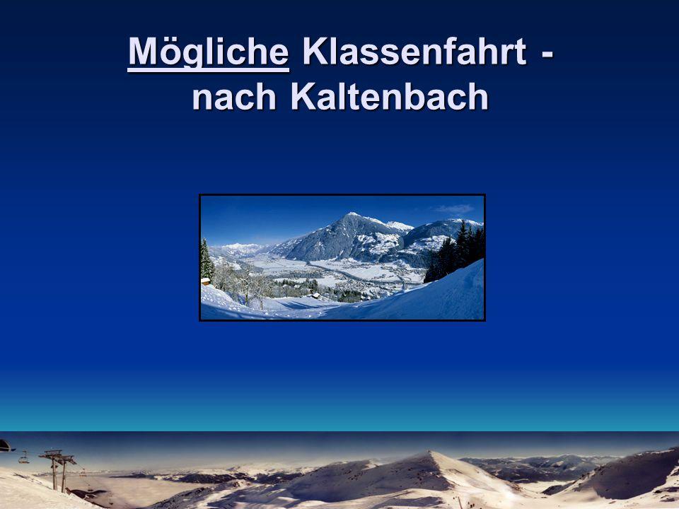 Mögliche Klassenfahrt - nach Kaltenbach