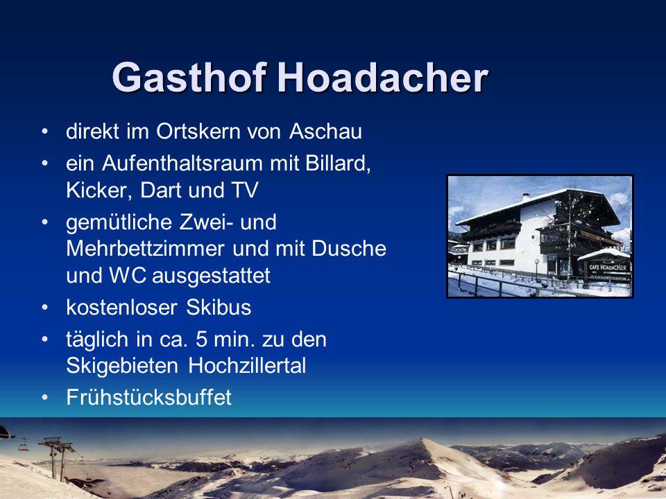 Gasthof Hoadacher direkt im Ortskern von Aschau ein Aufenthaltsraum mit Billard, Kicker, Dart und TV gemütliche Zwei- und Mehrbettzimmer und mit Dusche und WC ausgestattet kostenloser Skibus täglich in ca.