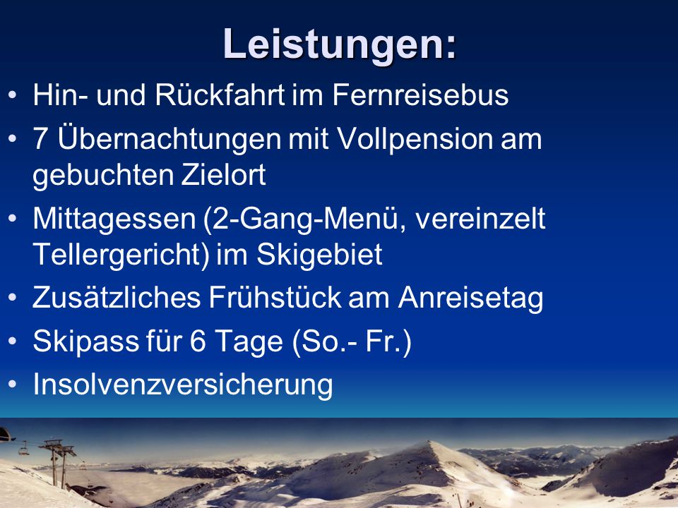 Leistungen: Hin- und Rückfahrt im Fernreisebus 7 Übernachtungen mit Vollpension am gebuchten Zielort Mittagessen (2-Gang-Menü, vereinzelt Tellergerich