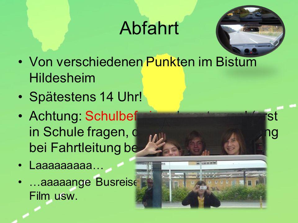 Abfahrt Von verschiedenen Punkten im Bistum Hildesheim Spätestens 14 Uhr! Achtung: Schulbefreiung beantragen! (erst in Schule fragen, dann ggf. Besche