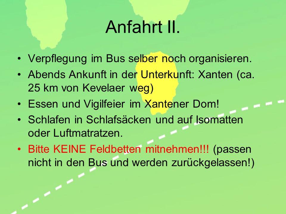 Anfahrt II. Verpflegung im Bus selber noch organisieren. Abends Ankunft in der Unterkunft: Xanten (ca. 25 km von Kevelaer weg) Essen und Vigilfeier im