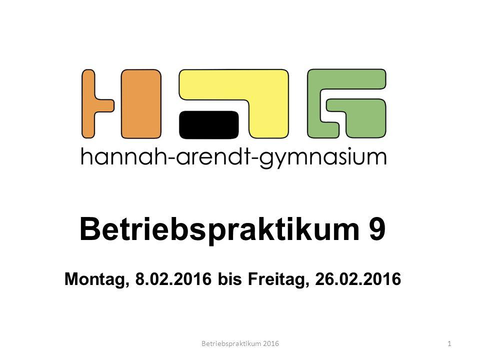 Betriebspraktikum 9 Montag, 8.02.2016 bis Freitag, 26.02.2016 1Betriebspraktikum 2016
