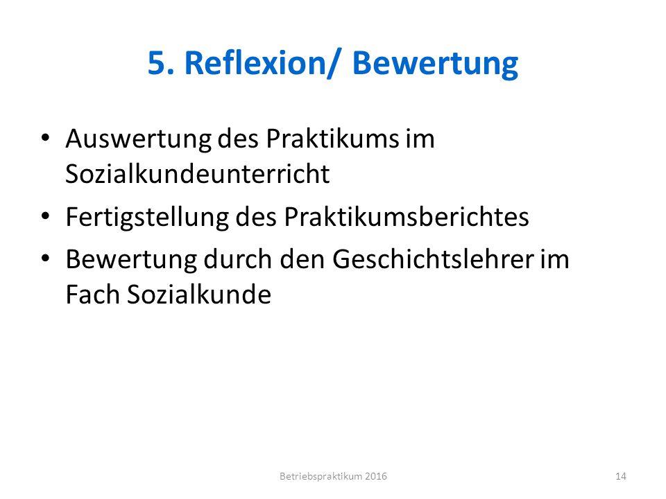 5. Reflexion/ Bewertung Auswertung des Praktikums im Sozialkundeunterricht Fertigstellung des Praktikumsberichtes Bewertung durch den Geschichtslehrer