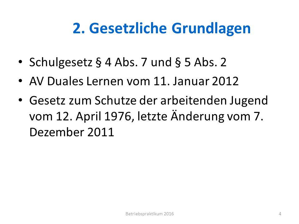2. Gesetzliche Grundlagen Schulgesetz § 4 Abs. 7 und § 5 Abs. 2 AV Duales Lernen vom 11. Januar 2012 Gesetz zum Schutze der arbeitenden Jugend vom 12.