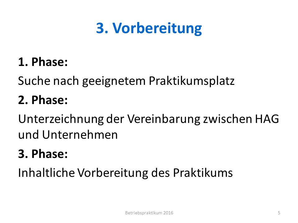 3. Vorbereitung 1. Phase: Suche nach geeignetem Praktikumsplatz 2. Phase: Unterzeichnung der Vereinbarung zwischen HAG und Unternehmen 3. Phase: Inhal