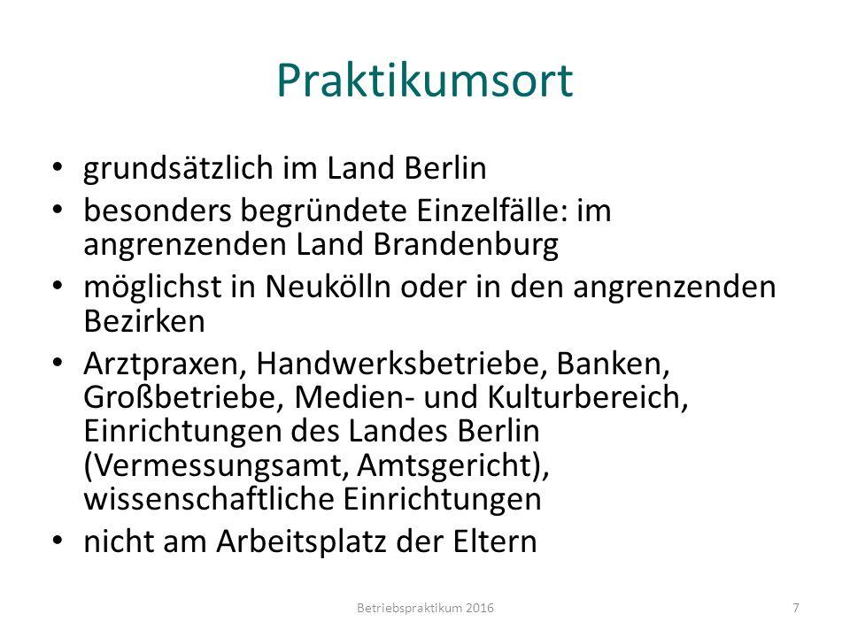 Praktikumsort grundsätzlich im Land Berlin besonders begründete Einzelfälle: im angrenzenden Land Brandenburg möglichst in Neukölln oder in den angren
