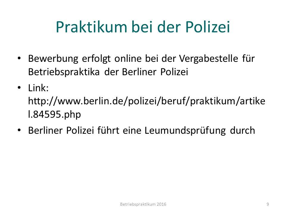 Praktikum bei der Polizei Bewerbung erfolgt online bei der Vergabestelle für Betriebspraktika der Berliner Polizei Link: http://www.berlin.de/polizei/