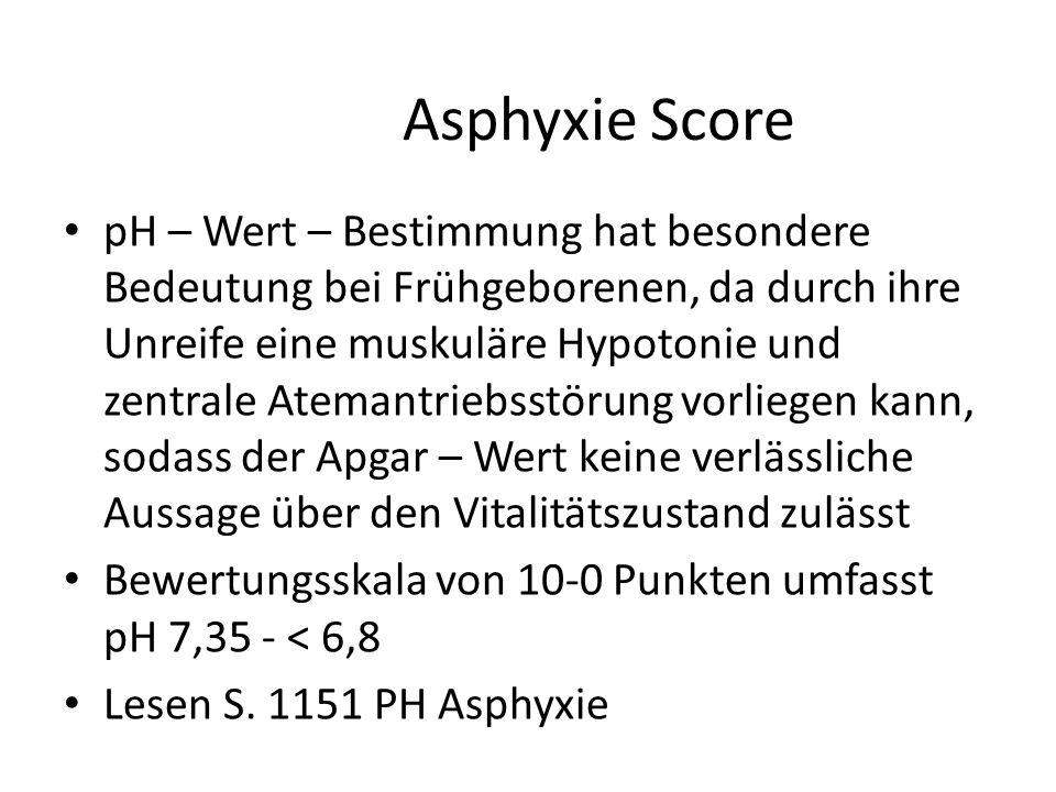 Asphyxie Score pH – Wert – Bestimmung hat besondere Bedeutung bei Frühgeborenen, da durch ihre Unreife eine muskuläre Hypotonie und zentrale Atemantri