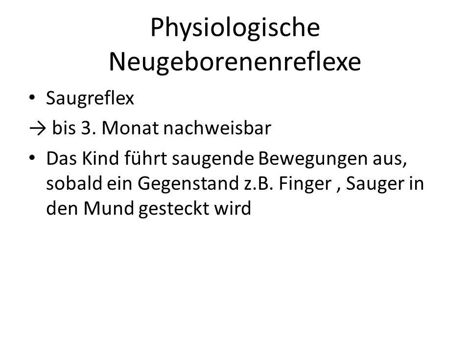 Physiologische Neugeborenenreflexe Saugreflex → bis 3. Monat nachweisbar Das Kind führt saugende Bewegungen aus, sobald ein Gegenstand z.B. Finger, Sa