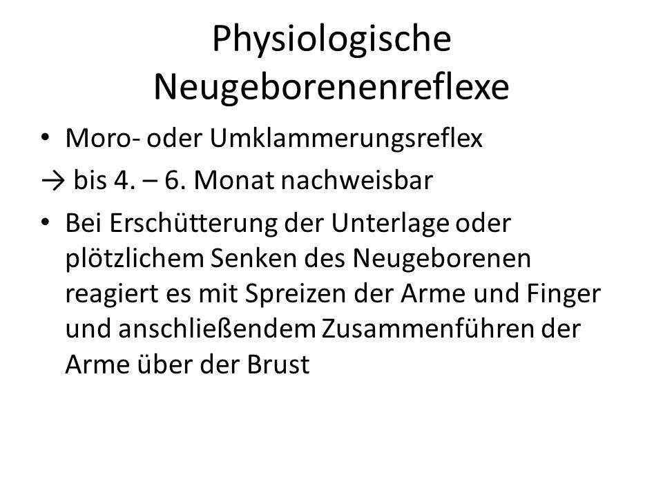 Physiologische Neugeborenenreflexe Moro- oder Umklammerungsreflex → bis 4. – 6. Monat nachweisbar Bei Erschütterung der Unterlage oder plötzlichem Sen