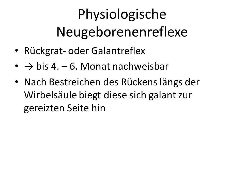 Physiologische Neugeborenenreflexe Rückgrat- oder Galantreflex → bis 4. – 6. Monat nachweisbar Nach Bestreichen des Rückens längs der Wirbelsäule bieg